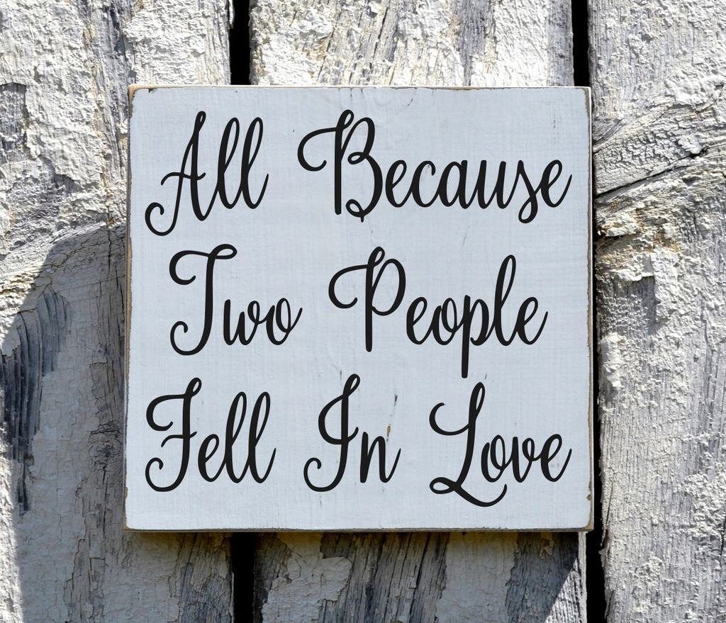 Wedding Decor Rustic Wedding Sign Painted All Because Two People Fell In Love Anniversary Shower Gift Decorations Signage Outdoor Plaque - The Sign Shoppe