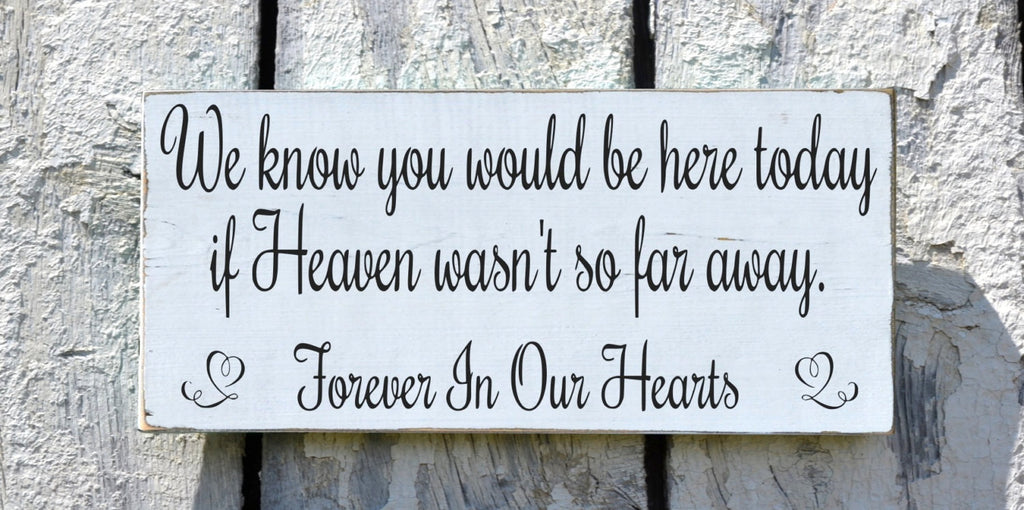 Wedding Decor In Memory Of Remember Loved Ones Wedding Sign Hand Painted Table We Know You Would Be Here Today Heaven Plaque Memorial - The Sign Shoppe