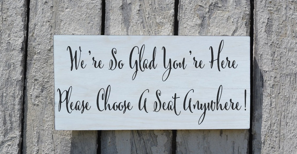 Wedding Sign Custom Colors Please Choose A Seat Side Chart Signage Directional Welcome Plaque Glad You're Here Wood Outside Stake Seating - The Sign Shoppe