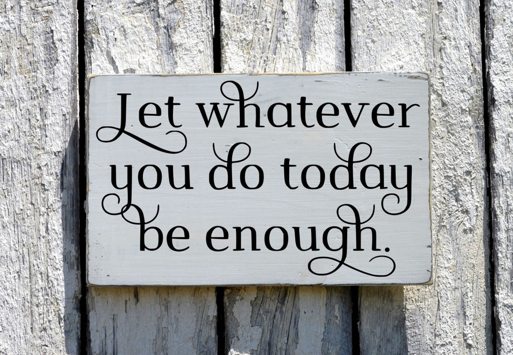 Inspirational Wood Sign 18x12 Family Custom Painted House Sign Let Whatever You Do Today Be Enough Wall Art Quote Motivational Birthday Gift - The Sign Shoppe