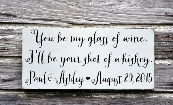 Personalized Wedding Sign Bride Groom Bar Sign Gift You Be My Glass Of Wine Shot Of Whiskey Party Alcohol Signs Rustic Barn Country Outside - The Sign Shoppe - 4