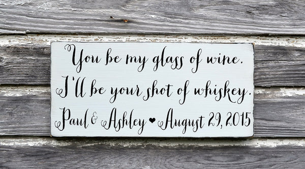 Personalized Wedding Sign Bride Groom Bar Sign Gift You Be My Glass Of Wine Shot Of Whiskey Party Alcohol Signs Rustic Barn Country Outside - The Sign Shoppe - 1
