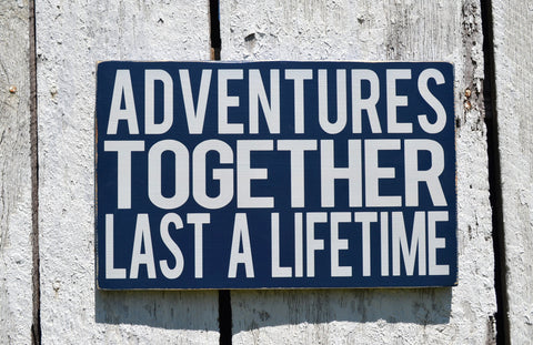 Adventures Together Last A Lifetime Sign Wood Plaque - The Sign Shoppe - 1