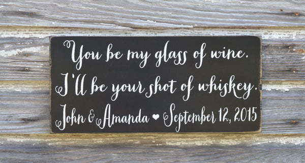 Personalized Wedding Sign Bride Groom Bar Sign Gift You Be My Glass Of Wine Shot Of Whiskey Party Alcohol Signs Rustic Barn Country Outside - The Sign Shoppe - 3