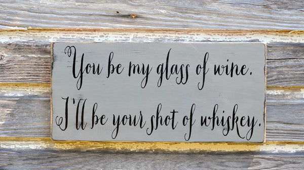 Personalized Wedding Sign Bride Groom Bar Sign Gift You Be My Glass Of Wine Shot Of Whiskey Party Alcohol Signs Rustic Barn Country Outside - The Sign Shoppe - 2