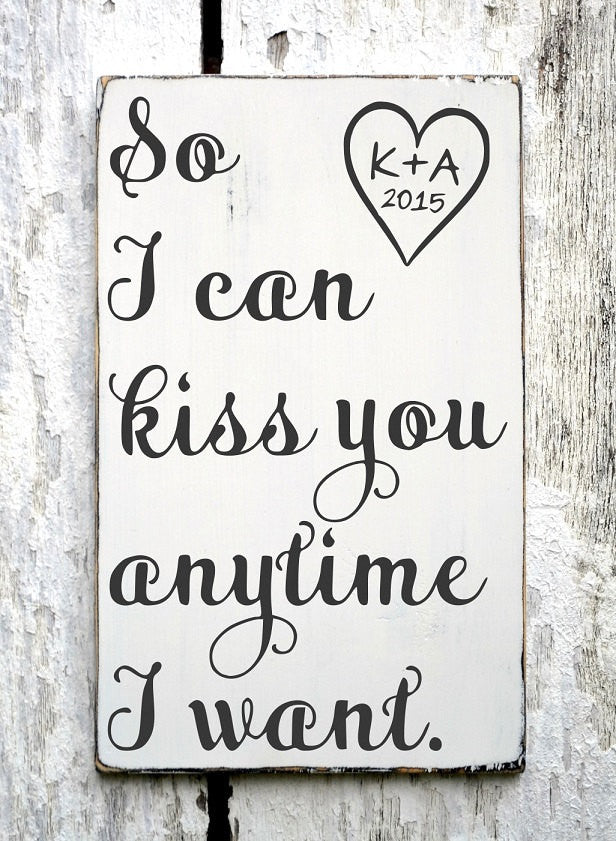 Personalized Wedding Sign Wedding Gift Ideas 18x12 So I Can Kiss You Anytime NO VINYL Anniversary Engagement Shower Party Bride Groom Decor - The Sign Shoppe - 1