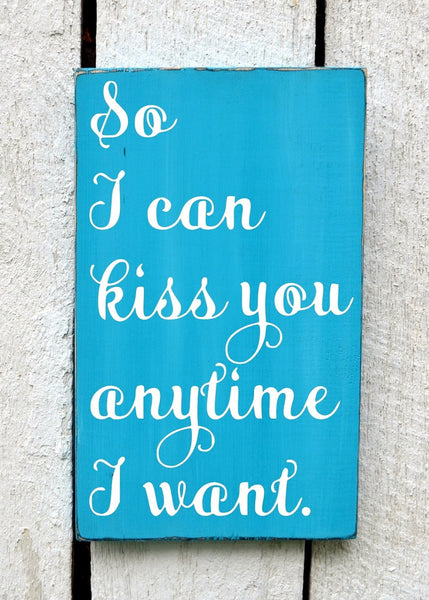 Personalized Wedding Sign Wedding Gift Ideas 18x12 So I Can Kiss You Anytime NO VINYL Anniversary Engagement Shower Party Bride Groom Decor - The Sign Shoppe - 3