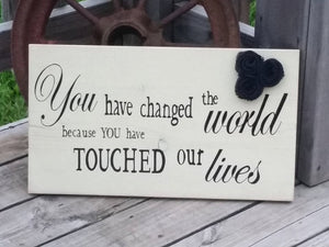 Retirement Sign With Burlap Flowers - You Have Changed The World Because You Have Touched our Lives Wooden - Retire Sign - Coworker Gift