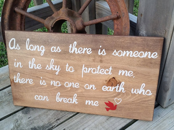 Rememberance Wooden Sign - Lost loved One - As Long As There Is Someone In The Sky To Protect Me There is No one on Earth Who can Break Me