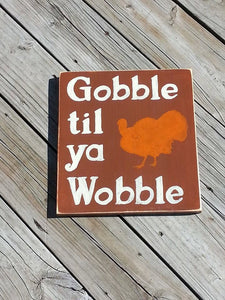 Thanksgiving Sign - Gobble Til Ya Wobble Wooden - Turkey Hand Painted Sign - Holiday Rustic Wall Decor
