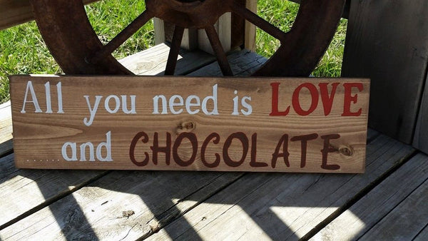 Funny Sign - Sign With Quote - All You Need Is Love And Chocolate - Kitchen Sign - Gift for Friend - Rustic Wall Plaque - Chocolate Sign