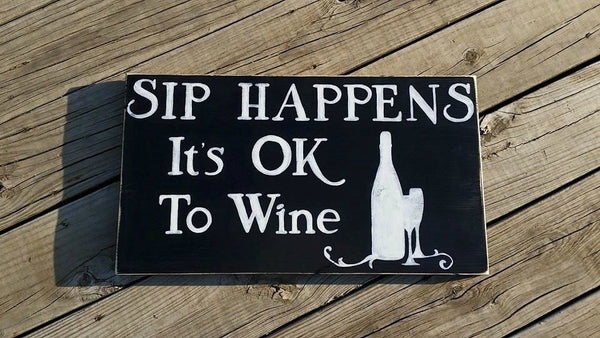 Wine Sign - Sip Happens Its Ok To Wine - Wooden Distressed Sign - Wine Bottle Glasses - Customized Wood Kitchen Decor - Ready to Ship