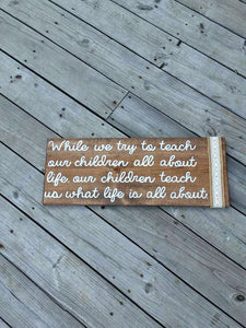 We Try To Teach our Children Wood Sign - Wall Decor - Rustic Home Decor - Children Teach Us All About Life - Burlap Sign - Stained Wooden