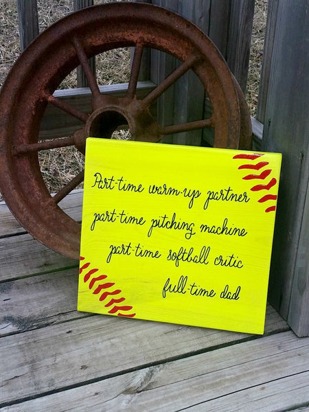 Softball Baseball Dad - Full Time Dad - Part time Pitchiing Machine - SoftBall Critic - Warm Up Partner - Wood Sign - Father's Day Gift