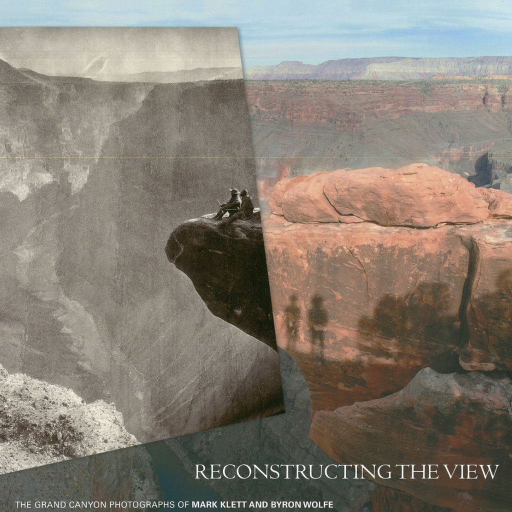 Reconstructing the View: The Grand Canyon Photographs of Mark Klett and Byron Wolfe