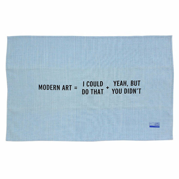 """Modern Art = I could do that + Yeah, but you didn't"" Tea Towel."