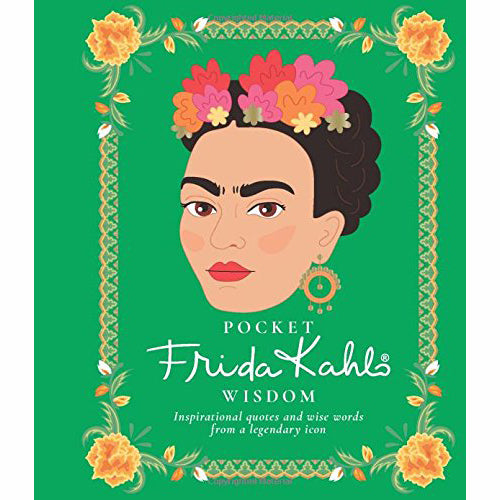 Pocket Frida Kahlo Wisdom: Inspirational Quotes & Wise Words From A Legendary Icon