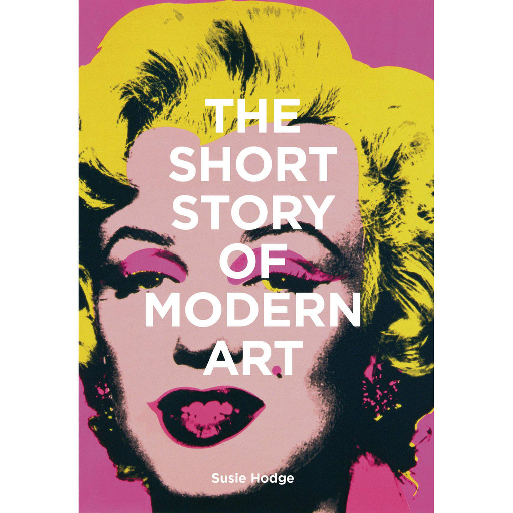 The Short Story of Modern Art: A Pocket Guide to Key Movements, Works, Themes, & Techniques