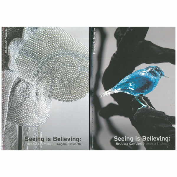 Seeing is Believing Rebecca Campbell + Angela Ellsworth