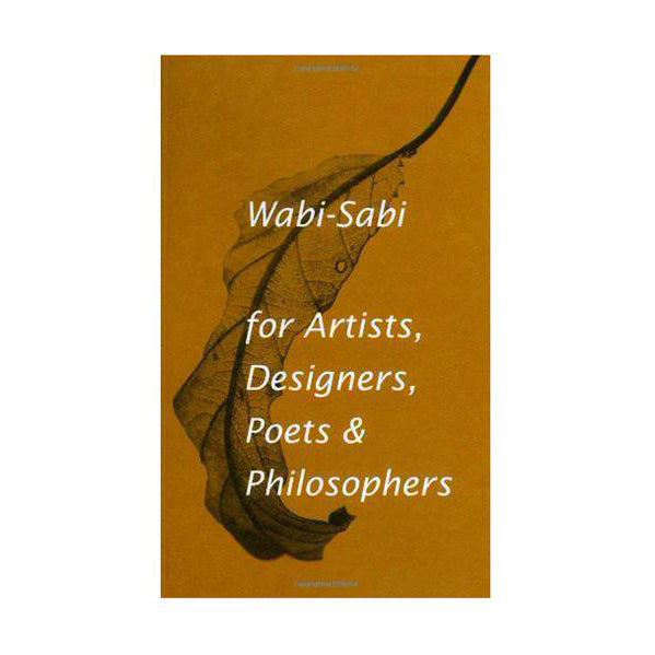 Wabi-Sabi for Artists, Designers, Poets & Philosophers