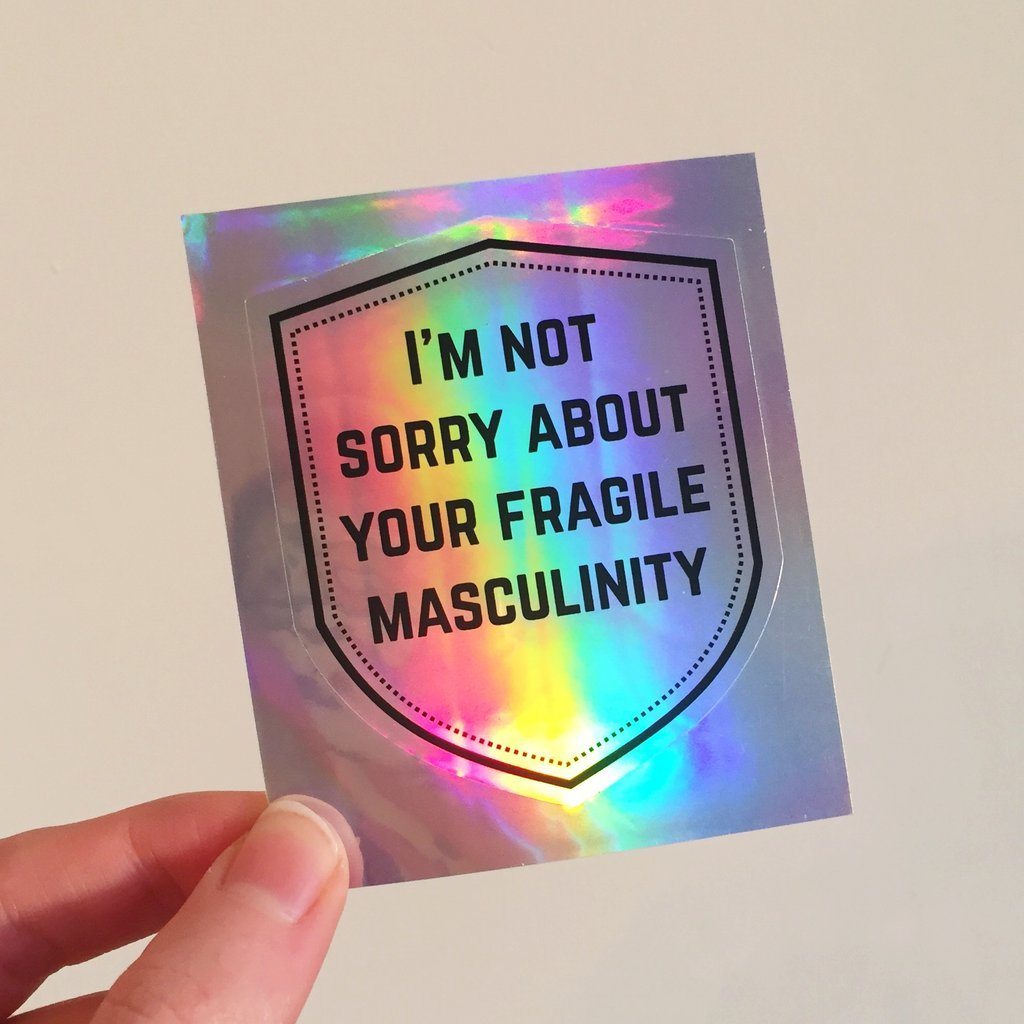 I'm Not Sorry About Your Fragile Masculinity Holographic Sticker - Hand Over Your Fairy Cakes - Braw Wee Emporium