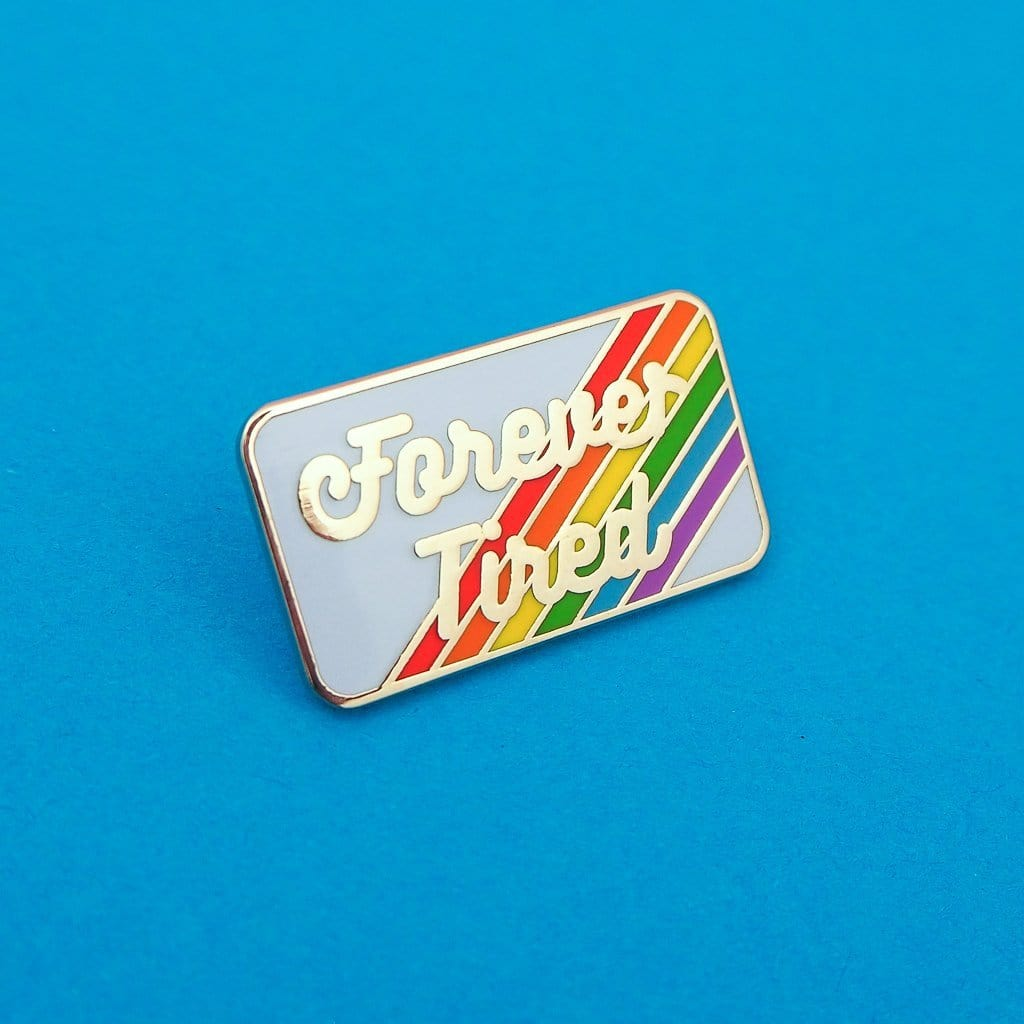 Forever Tired Pin Badge - Hand Over Your Fairy Cakes Braw Wee Emporium