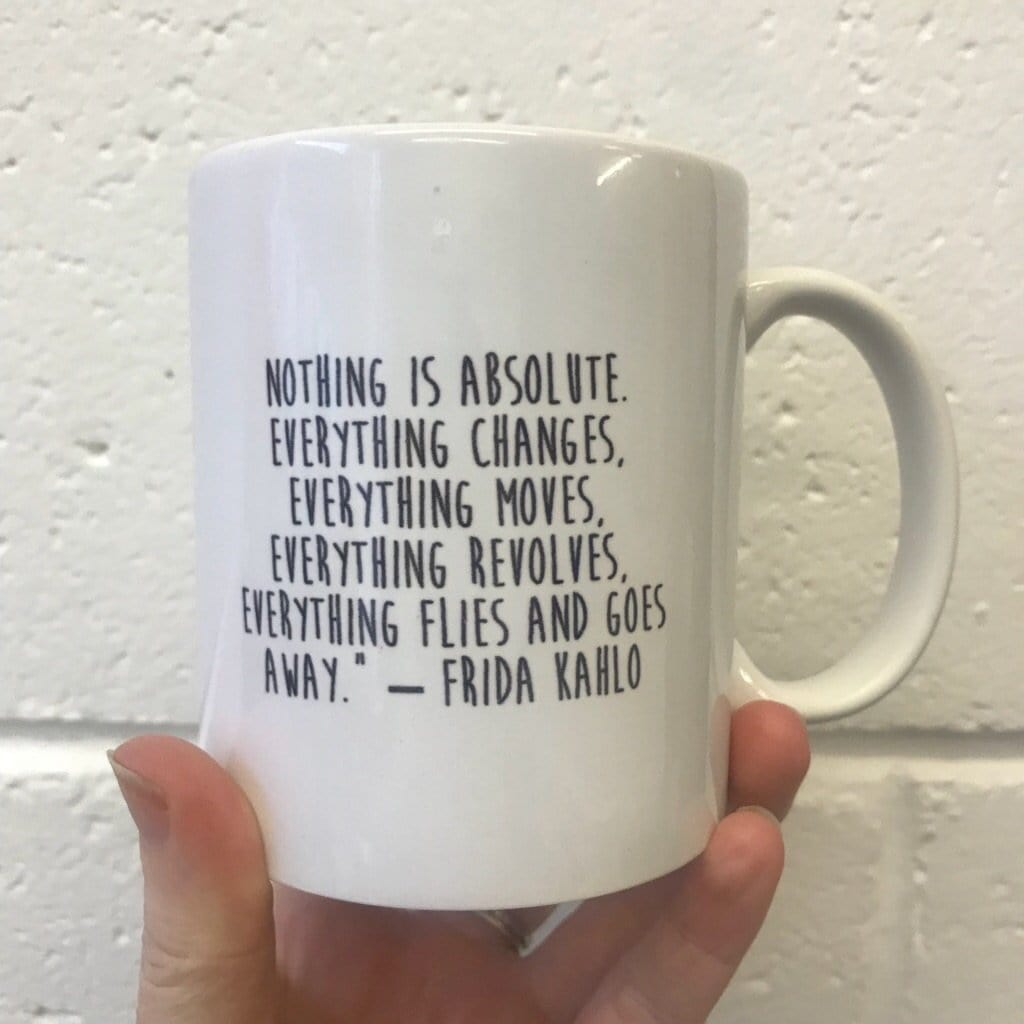 "Frida Kahlo ""Nothing is Absolute.."" Mug - Black & White - Steamboats Design Braw Wee Emporium"