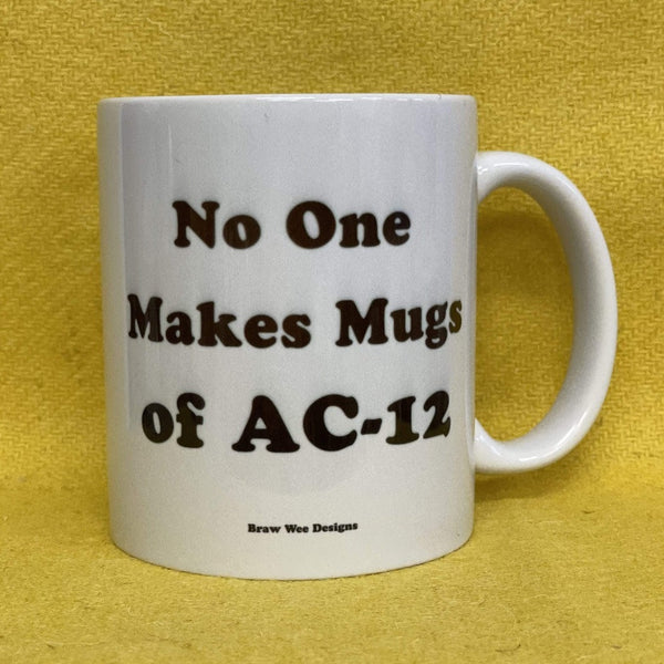 No One Makes a Mug of AC-12 Mug - Braw Wee Emporium Braw Wee Emporium