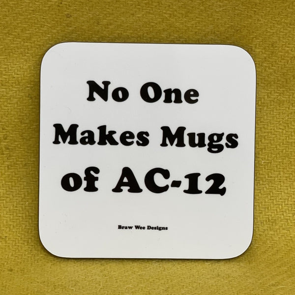 No One Makes a Mug of AC-12 Coaster - Braw Wee Emporium Braw Wee Emporium