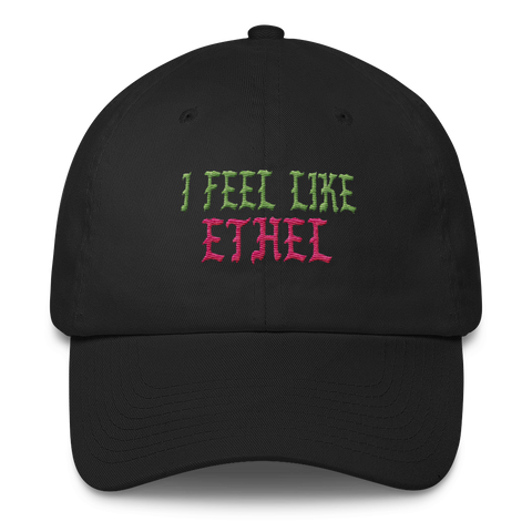 """I Feel Like Ethel"" Dad Cap"