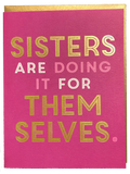 Sisters Are Doing It For Themselves Card