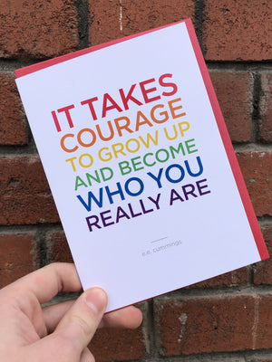 It Takes Courage To Grow Up And Be Who You Really Are Card