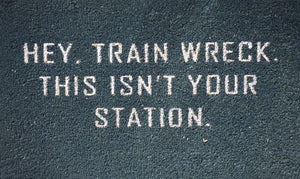Hey Trainwreck This Isn't Your Station Doormat