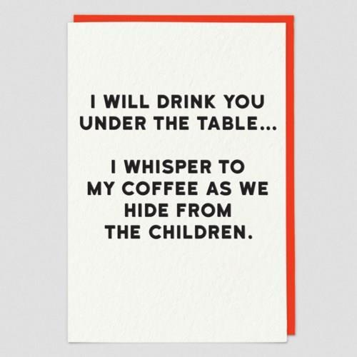 I will drink you under the table Card