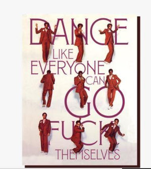 Dance Like Everyone Can Go Fuck Themselves Card