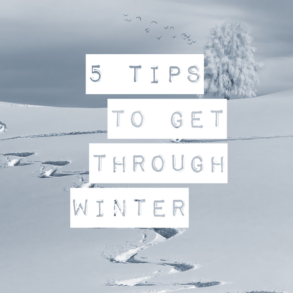 Five Tips to Get Through the Winter