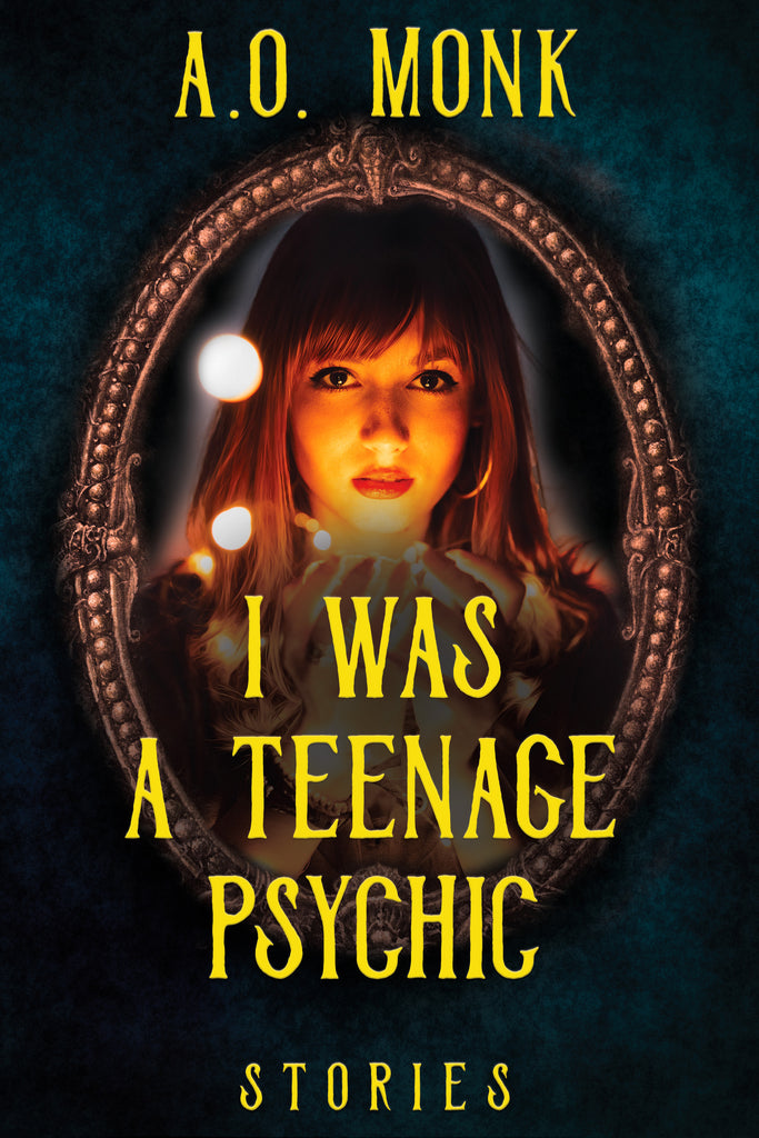 I Was a Teenage Psychic by A.O. Monk