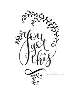 You Got This Hand Lettered Art Print Black & White - Shipping Included