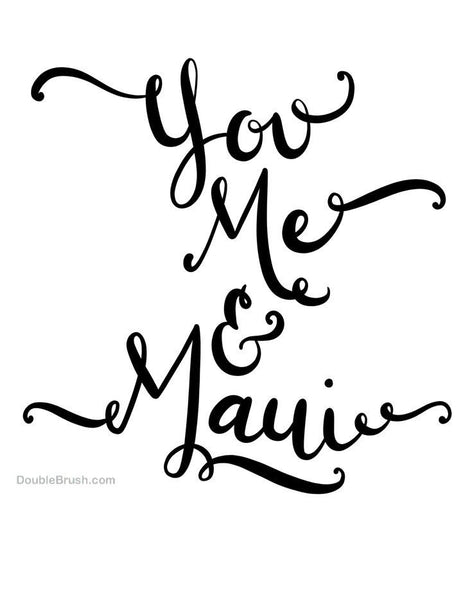 You Me & Maui Black & White Hand Lettering Art Print - Shipping Included