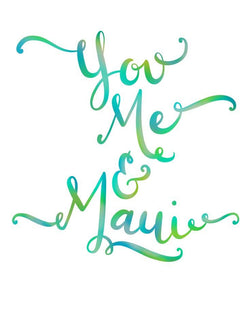 You Me & Maui Color Hand Lettered Print - Shipping Included