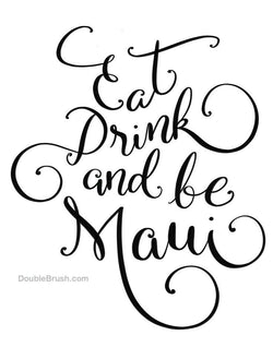 Eat Drink and be Maui Black & White Print - Shipping Included