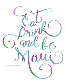 Eat Drink and be Maui Poster Print - Shipping Included