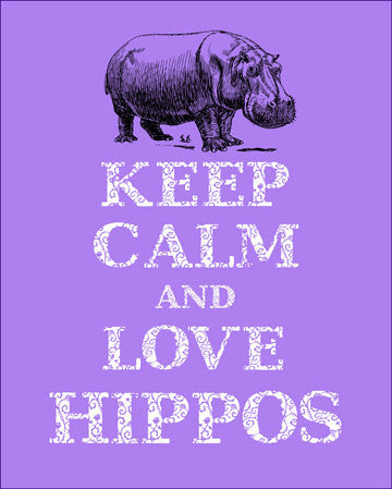 Keep Calm & Love Hippos Print - Shipping Included