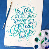 You Can't Stop the Waves but You Can Learn to Surf Watercolor Hand Lettering Print