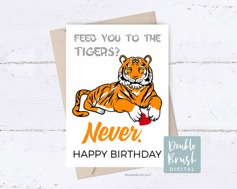Funny Birthday Tiger King Card, Feed You to the Tigers Illustrated Greeting Card, Printable Carole Baskin Feed Tigers Card Download CHD017