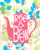 SALE Rise & Brew Tea Print Coffee Print