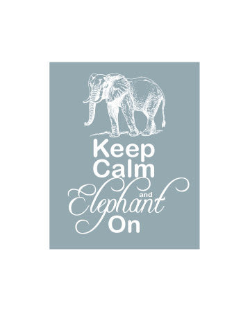 Keep Calm and Elephant On Elephant Art Print Gray Grey and White Elepahnt Artwork Elephant Wall Decor Elephant Wall Art Keep Calm Gift
