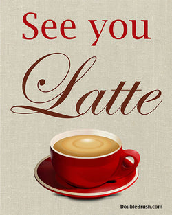 See You Latte Coffee Print Wall Art