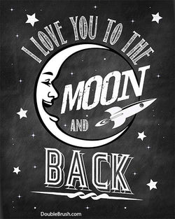 I Love You to the Moon and Back Chalkboard style Print - Shipping Included