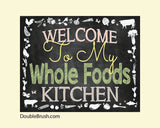 Whole Foods Chalkboard Print Welcome to MY or OUR Whole Foods Kitchen Custom Name at an additional cost Vegetables Welcome Ktichen Sign